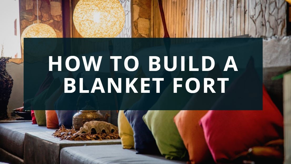 How to build a blanket fort for kids